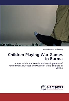 Book: Children Playing War Games in Burma: A Research in the Trends and Developments of Recruitment Practices and Usage of Child Soldiers in Burma
